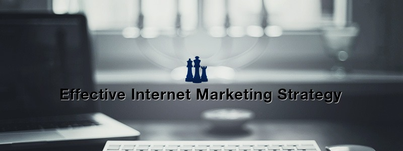 Creating An Effective Internet Marketing Strategy