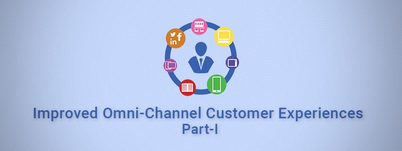 Tips For Improved Omni-Channel Customer Experiences Part 1