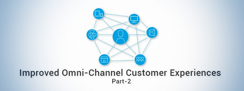 Tips for Improved Omni-Channel Customer Experiences Part 2