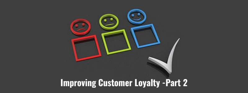 Small Business Tips for Improving Customer Loyalty – Part 2