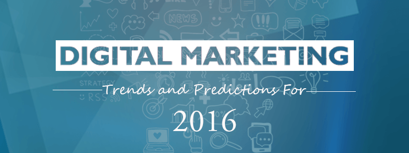 Digital Marketing Trends and Predictions For 2016