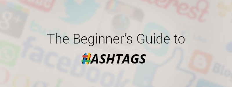 The Beginner's Guide to Hashtags