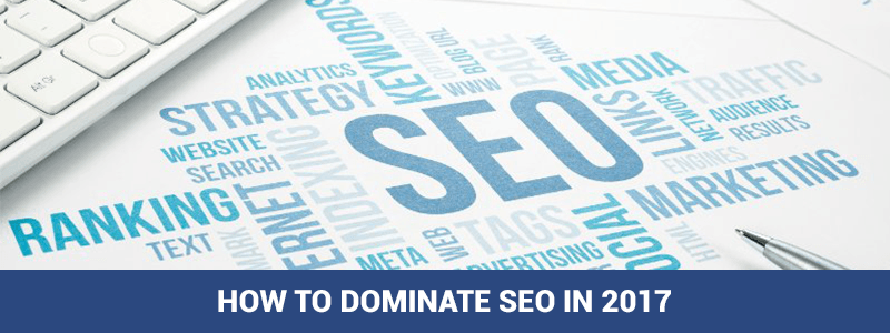 How to Dominate SEO in 2017