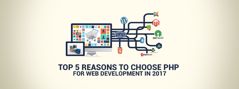 Top 5 reasons to choose PHP for web development in 2017