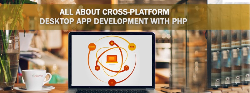 All about cross-platform desktop app development with PHP