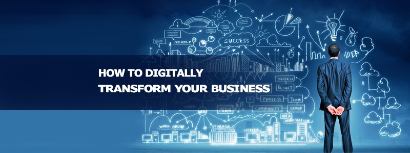 How to digitally transform your business for achieving digital excellence