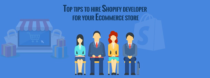 Top tips to hire Shopify developer for your Ecommerce store