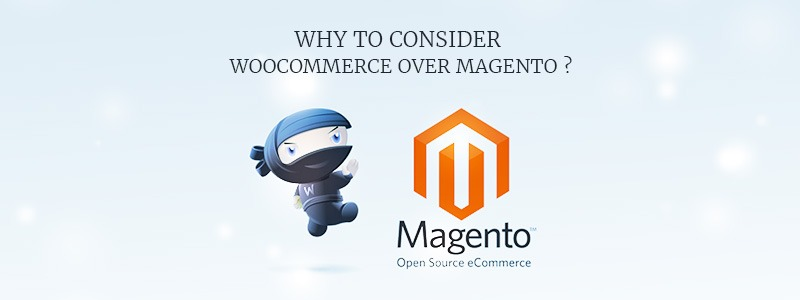 Why should I consider using WooCommerce instead of Magento ?