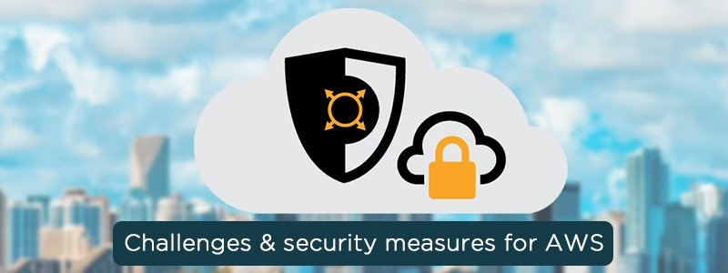AWS Security Best Practices : All you need to know about challenges & security measures for AWS