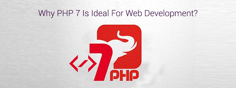 Why is PHP 7 a great choice for Web Development ?