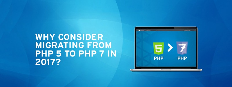 Why consider migrating from PHP 5 to PHP 7 in 2017?
