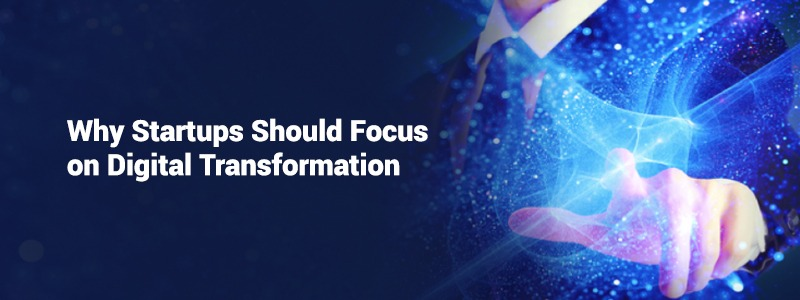 Why startups should focus on digital transformation