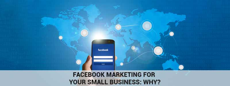 Why should your small business consider Facebook Marketing?
