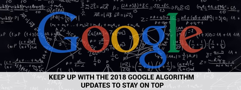 Keep Up With The 2018 Google Algorithm Updates To Stay On Top