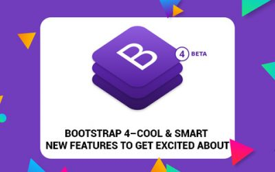 Bootstrap 4 –Cool & Smart New Features To Get Excited About