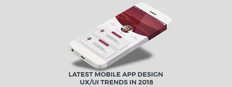 Latest Mobile App Design UX/UI Trends in 2018