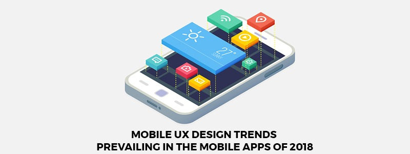 Mobile UX Design Trends prevailing in the mobile apps of 2018