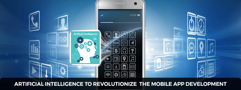 Artificial Intelligence to revolutionize the mobile app development