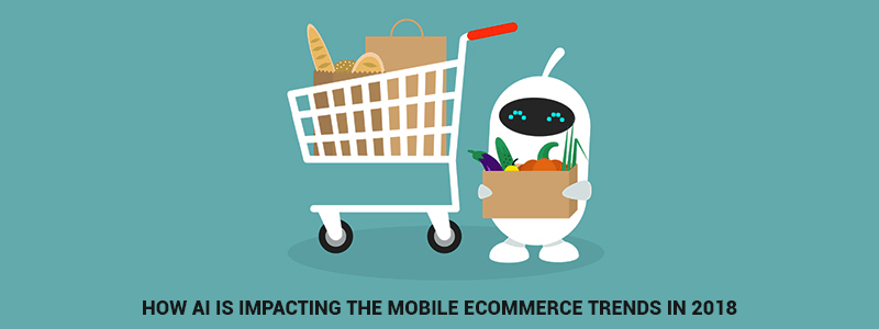 How AI is impacting the Mobile ecommerce Trends in 2018