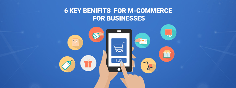 6 key benefits of m-Commerce for businesses
